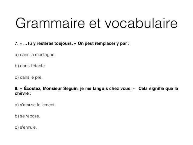 Grammaire et vocabulaire 7. « ... tu y resteras toujours. » On peut remplacer y par : ! a) dans la montagne. b) dans l'éta...