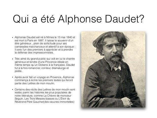 Qui a été Alphonse Daudet? • Alphonse Daudet est né à Nîmes le 13 mai 1840 et est mort à Paris en 1897. Il laisse le souve...