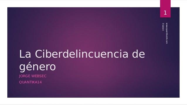 La Ciberdelincuencia de  género  JORGE WEBSEC  QUANTIKA14  1  7/10/14  www.quantika14.com
