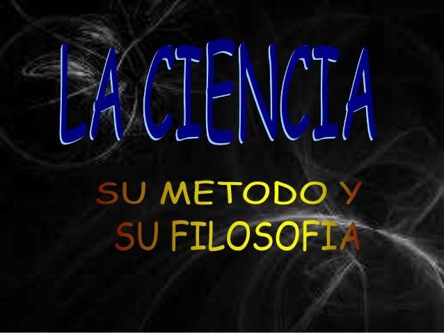 *¿Que es la ciencia?-Ciencia formal-Ciencia fáctica*Características de la ciencia fáctica*Cual es el método de la ciencia1...