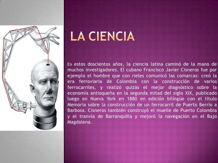 LA CIENCIA <br />En estos doscientos años, la ciencia latina caminó de la mano de muchos investigadores. El cubano Francis...