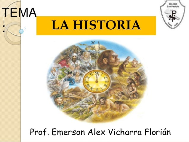 TEMA:       LA HISTORIA   Prof. Emerson Alex Vicharra Florián