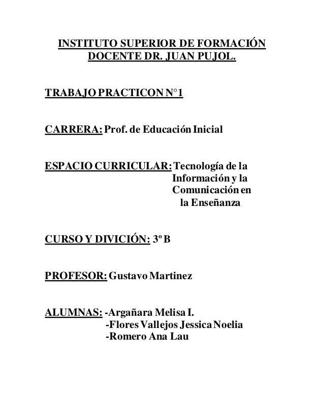 INSTITUTO SUPERIOR DE FORMACIÓN  DOCENTE DR. JUAN PUJOL.  TRABAJO PRACTICON N°1  CARRERA: Prof. de Educación Inicial  ESPA...