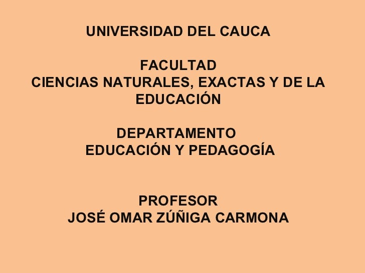 UNIVERSIDAD DEL CAUCA             FACULTADCIENCIAS NATURALES, EXACTAS Y DE LA            EDUCACIÓN         DEPARTAMENTO   ...