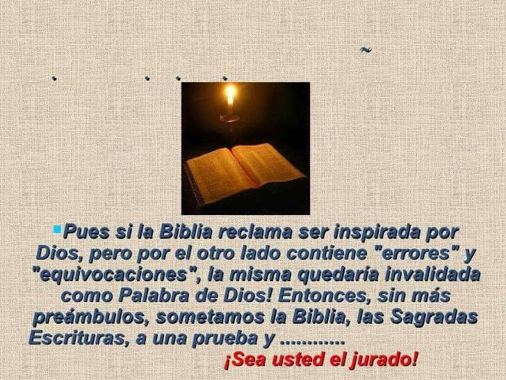  <ul><li>Pues si la Biblia reclama ser inspirada por Dios, pero por el otro lado contiene &quot;err...