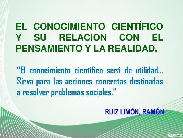 """EL CONOCIMIENTO CIENTÍFICO Y SU RELACION CON EL PENSAMIENTO Y LA REALIDAD. RUIZ LIMÓN, RAMÓN """"El conocimiento científico s..."""