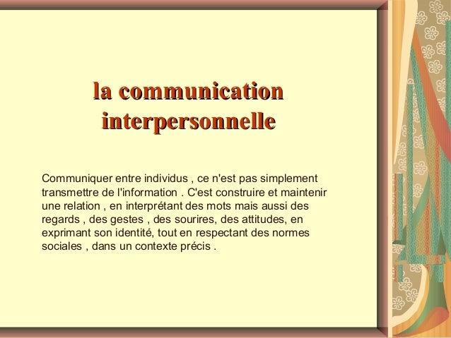 la communication interpersonnelle Communiquer entre individus , ce n'est pas simplement transmettre de l'information . C'e...