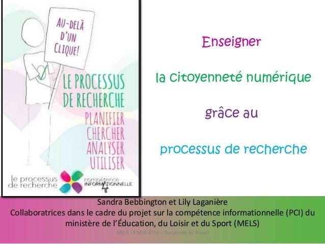 Enseigner  la citoyenneté numérique grâce au processus de recherche  Sandra Bebbington et Lily Laganière Collaboratrices d...
