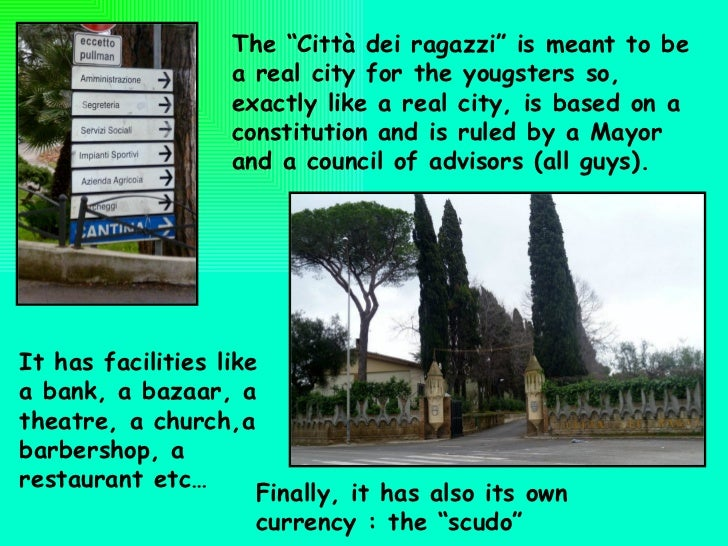 "The ""Città dei ragazzi"" is meant to be a real city for the yougsters so, exactly like a real city, is based on a constitut..."