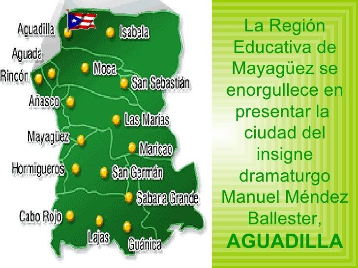 La Región Educativa de Mayag ü ez se enorgullece en presentar la  ciudad del insigne dramaturgo Manuel Méndez Ballester,  ...