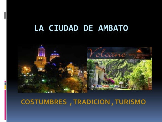 LA CIUDAD DE AMBATO COSTUMBRES ,TRADICION ,TURISMO