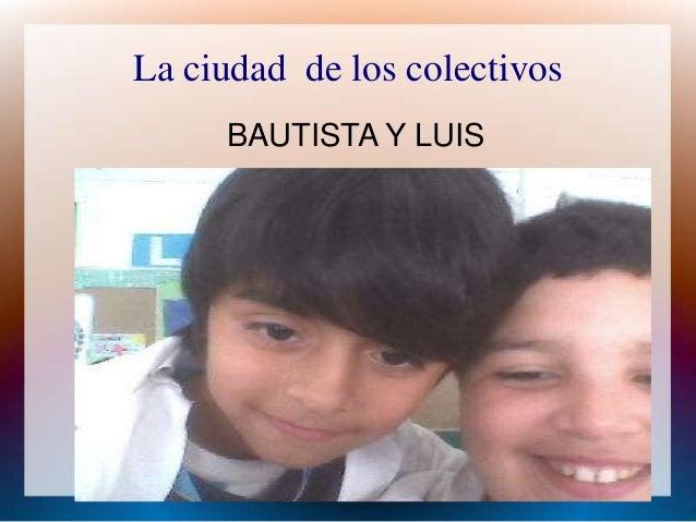 La ciudad de los colectivos  BAUTISTA Y LUIS