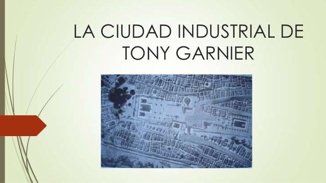 LA CIUDAD INDUSTRIAL DE TONY GARNIER