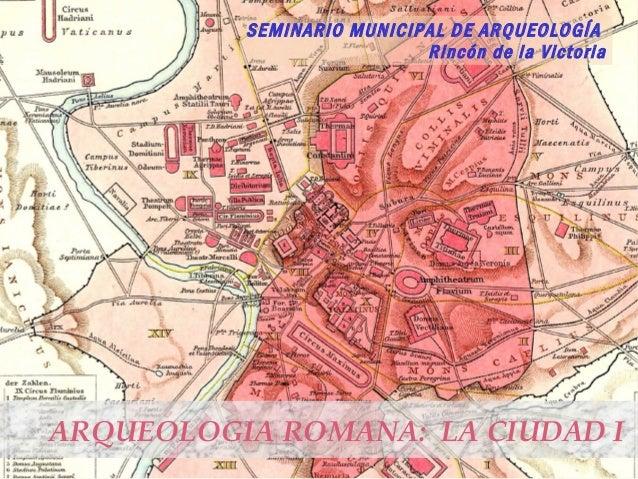 SEMINARIO MUNICIPAL DE ARQUEOLOGÍA                           Rincón de la VictoriaARQUEOLOGIA ROMANA: LA CIUDAD I