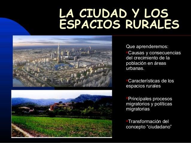 LA CIUDAD Y LOSESPACIOS RURALES        Que aprenderemos:        Causas y consecuencias        del crecimiento de la      ...