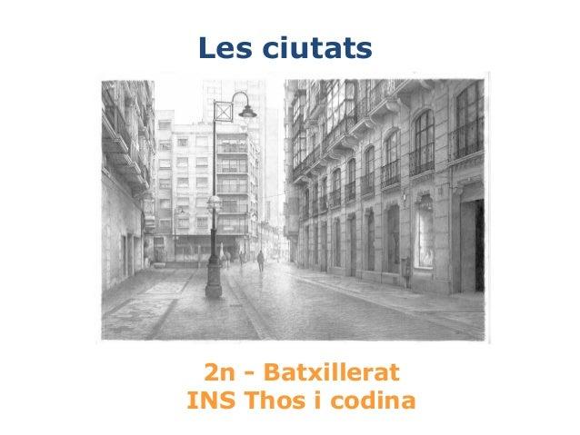 2n - BatxilleratINS Thos i codinaLes ciutats