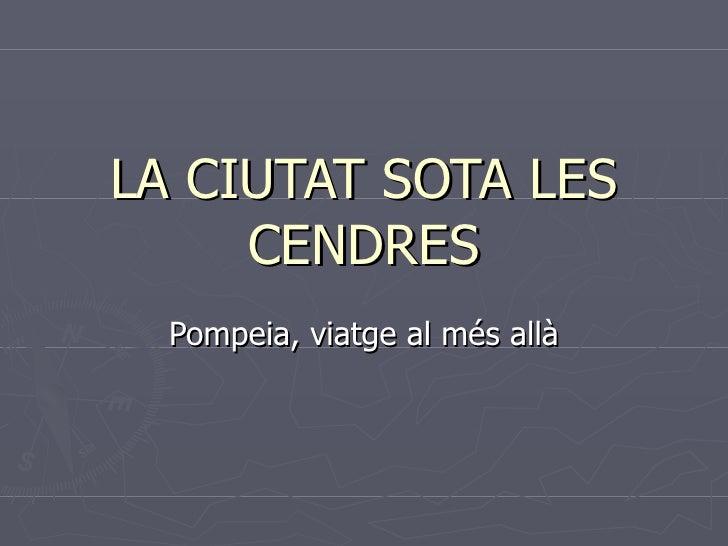LA CIUTAT SOTA LES CENDRES Pompeia, viatge al més allà