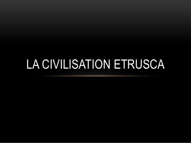 LA CIVILISATION ETRUSCA