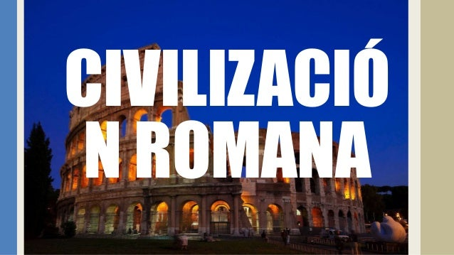 CIVILIZACIÓ N ROMANA