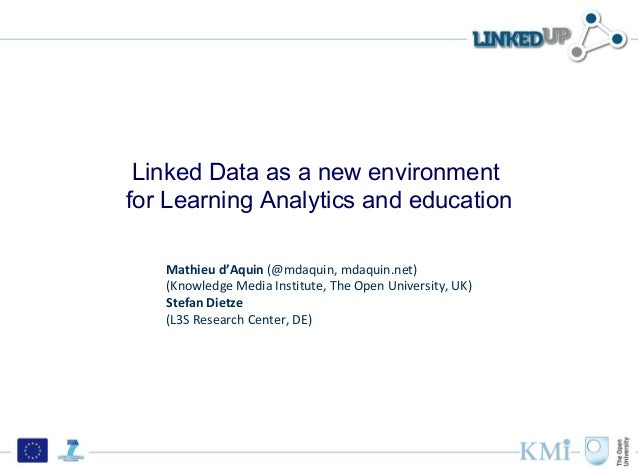 Linked Data as a new environmentfor Learning Analytics and education   Mathieu d'Aquin (@mdaquin, mdaquin.net)   (Knowledg...