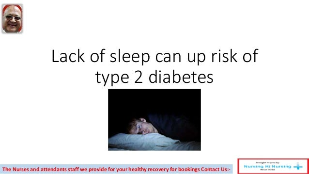 Lack of sleep can up risk of type 2 diabetes The Nurses and attendants staff we provide for your healthy recovery for book...
