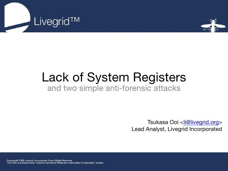 Lack of System Registers and two simple anti-forensic attacks                               Tsukasa Ooi <li@livegrid.org> ...