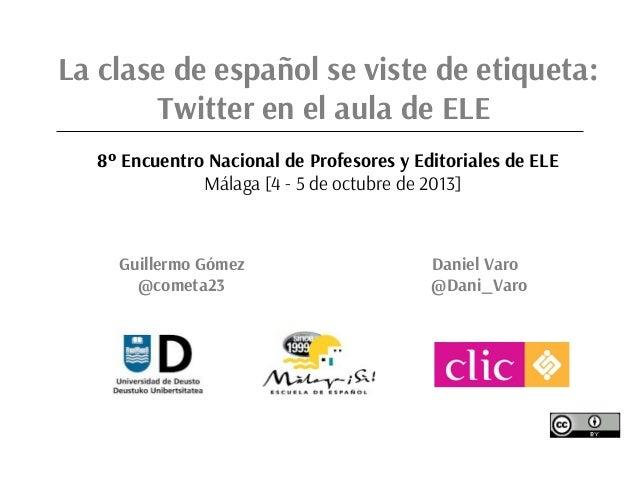 Guillermo Gómez Daniel Varo @cometa23 @Dani_Varo La clase de español se viste de etiqueta: Twitter en el aula de ELE 8º En...