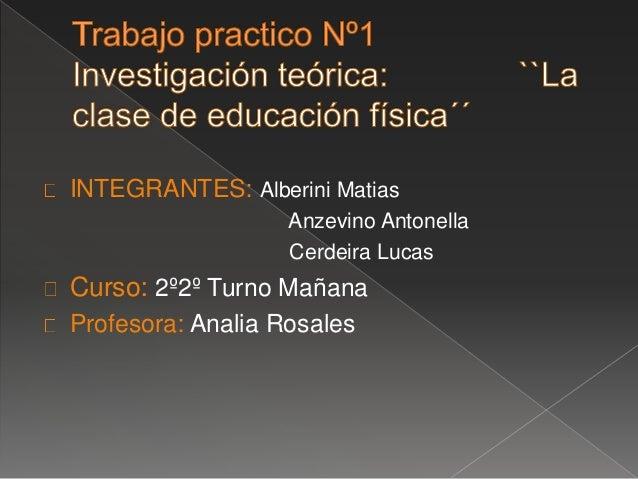 INTEGRANTES: Alberini Matias  Anzevino Antonella  Cerdeira Lucas  Curso: 2º2º Turno Mañana  Profesora: Analia Rosales