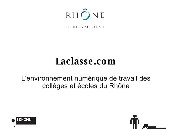Laclasse.com L'environnement numérique de travail des collèges et écoles du Rhône