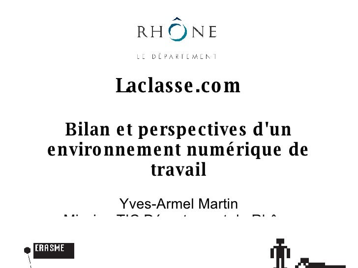Laclasse.com Bilan et perspectives d'un environnement numérique de travail Yves-Armel Martin Mission TIC Département du Rh...