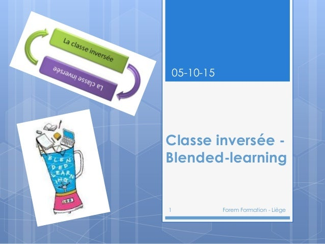 Classe inversée - Blended-learning 05-10-15 1 Forem Formation - Liège