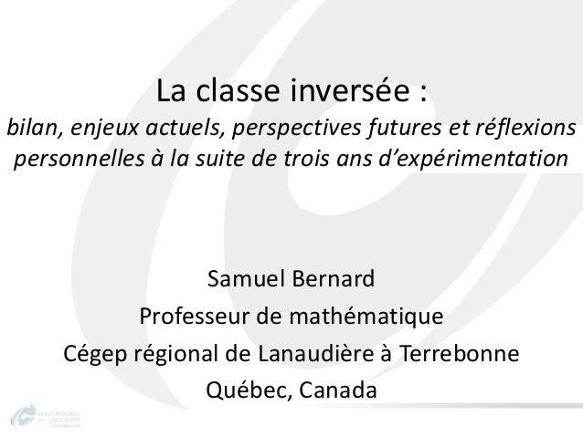 La classe inversée : bilan, enjeux actuels, perspectives futures et réflexions personnelles à la suite de trois ans d'expé...