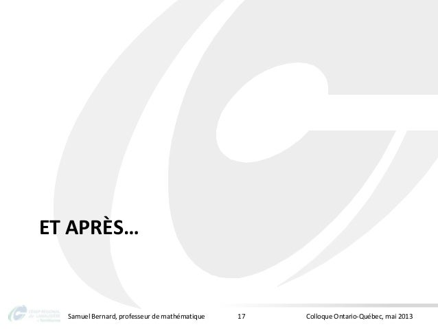 ET APRÈS…Samuel Bernard, professeur de mathématique Colloque Ontario-Québec, mai 201317