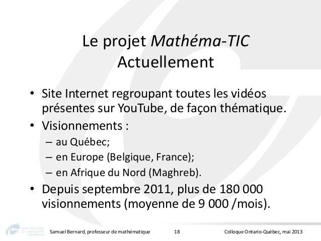 Le projet Mathéma-TICActuellement• Site Internet regroupant toutes les vidéosprésentes sur YouTube, de façon thématique.• ...