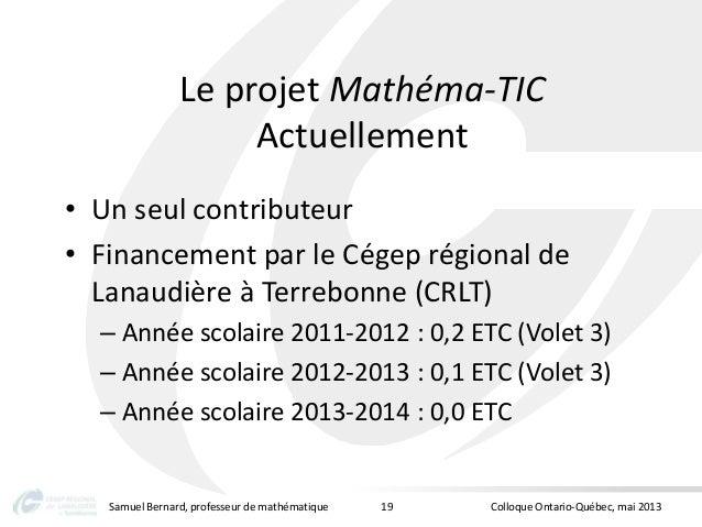 Le projet Mathéma-TICActuellement• Un seul contributeur• Financement par le Cégep régional deLanaudière à Terrebonne (CRLT...