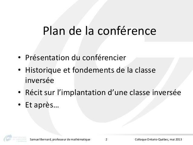 Plan de la conférence• Présentation du conférencier• Historique et fondements de la classeinversée• Récit sur l'implantati...