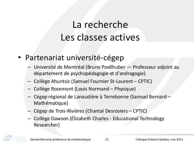 La rechercheLes classes actives• Partenariat université-cégep– Université de Montréal (Bruno Poellhuber — Professeur adjoi...