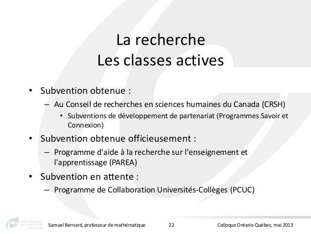 La rechercheLes classes actives• Subvention obtenue :– Au Conseil de recherches en sciences humaines du Canada (CRSH)• Sub...