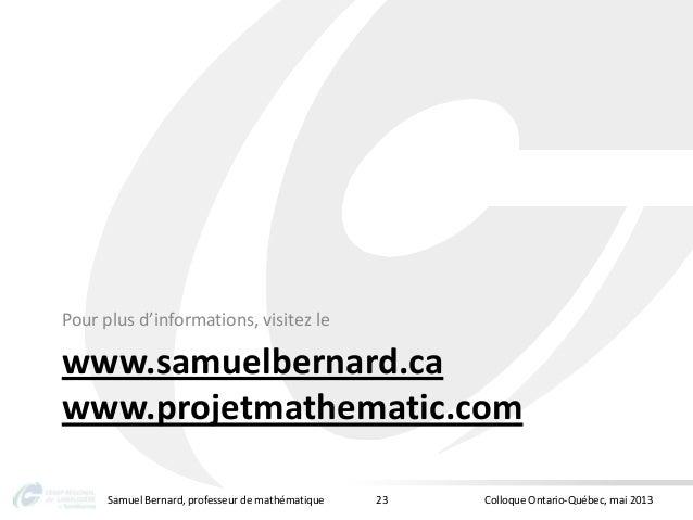 www.samuelbernard.cawww.projetmathematic.comPour plus d'informations, visitez leSamuel Bernard, professeur de mathématique...