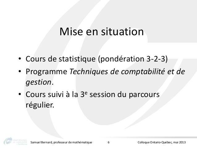 Mise en situation• Cours de statistique (pondération 3-2-3)• Programme Techniques de comptabilité et degestion.• Cours sui...