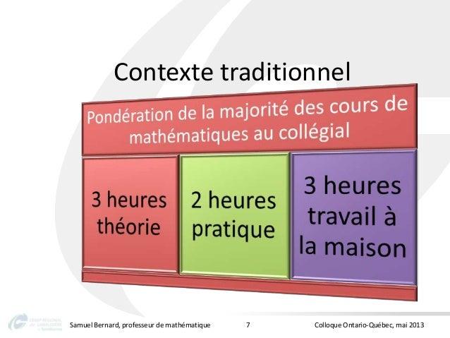 Contexte traditionnelSamuel Bernard, professeur de mathématique Colloque Ontario-Québec, mai 20137