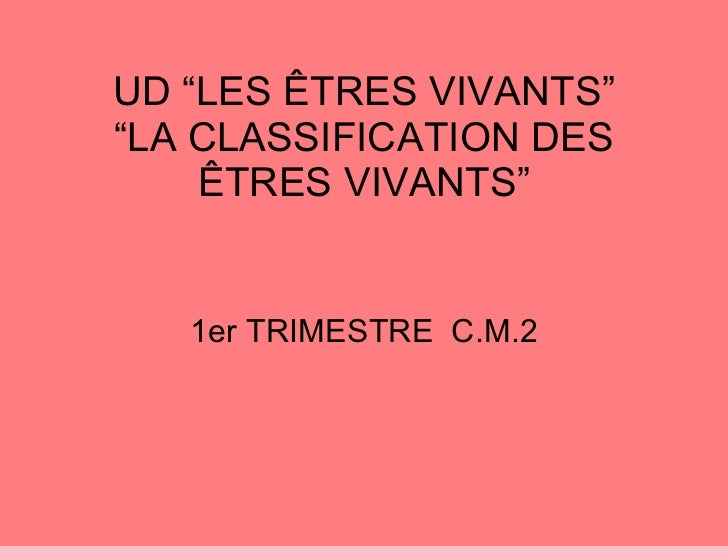 "UD ""LES ÊTRES VIVANTS"" ""LA CLASSIFICATION DES ÊTRES VIVANTS"" 1er TRIMESTRE  C.M.2"