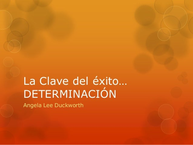 La Clave del éxito… DETERMINACIÓN Angela Lee Duckworth