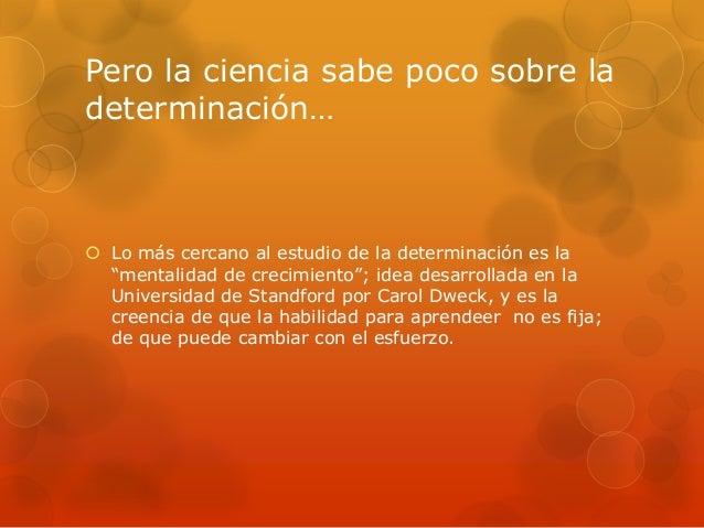"""Pero la ciencia sabe poco sobre la determinación…  Lo más cercano al estudio de la determinación es la """"mentalidad de cre..."""