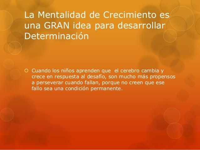 La Mentalidad de Crecimiento es una GRAN idea para desarrollar Determinación  Cuando los niños aprenden que el cerebro ca...