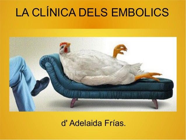 LA CLÍNICA DELS EMBOLICS d' Adelaida Frías.