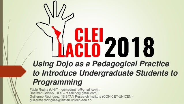 Using Dojo as a Pedagogical Practice to Introduce Undergraduate Students to Programming Fabio Rocha (UNIT – gomesrocha@gma...