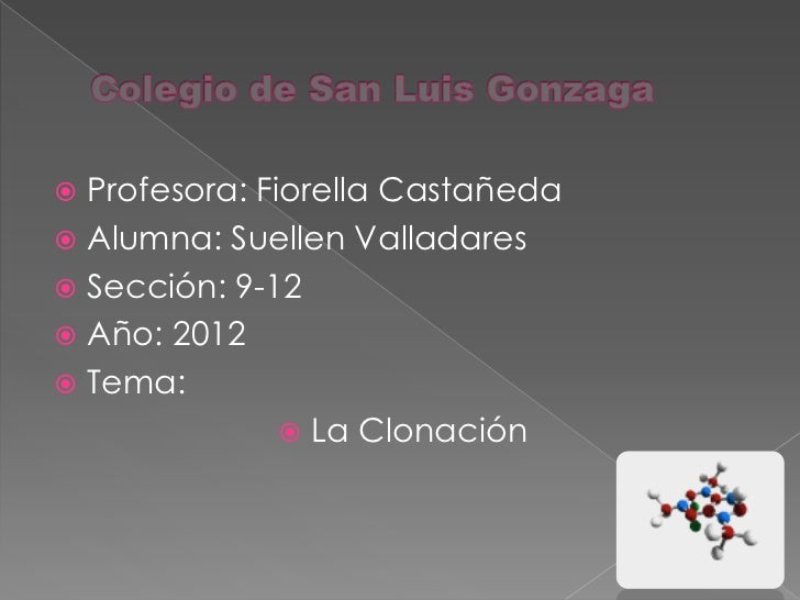  Profesora: Fiorella Castañeda Alumna: Suellen Valladares Sección: 9-12 Año: 2012 Tema:                La Clonación