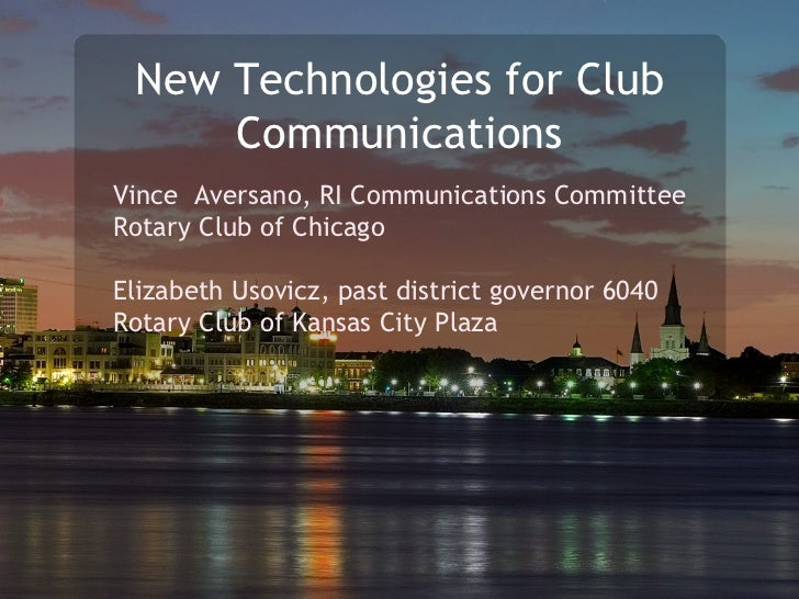 New Technologies for Club Communications Vince  Aversano, RI Communications Committee Rotary Club of Chicago Elizabeth Uso...