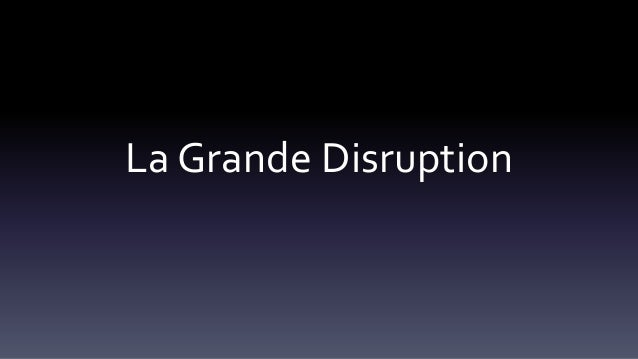 La Grande Disruption